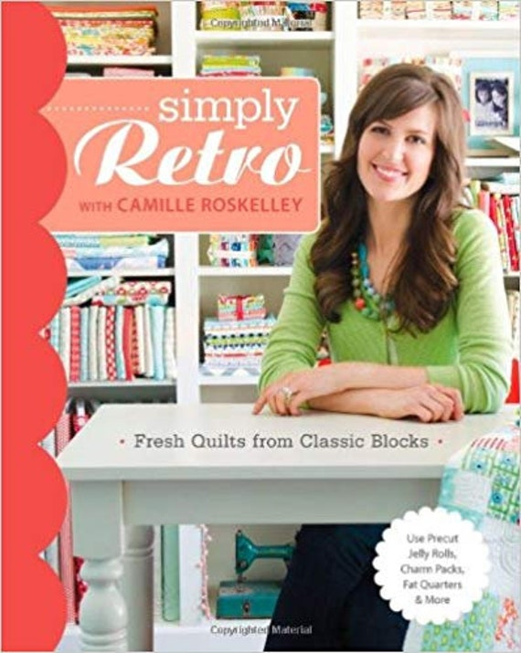 Simply Retro with Camille Roskelley: Fresh Quilts from Classic Blocks Paperback – June 1, 2013