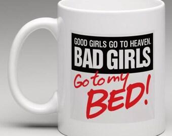 Good Girls go to Heaven Bad Girls go to my Bed - Fun Novelty Mug