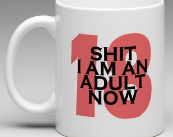 18 Shit i am an adult now - Novelty Mug Great 18th Birthday Gift idea
