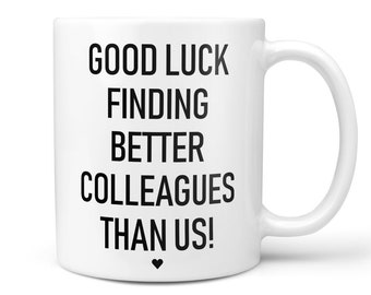 Colleague Leaving Funny Gift Mug Good Luck Finding Better Colleagues Than Us New Job Work Office Banter Present Joke