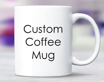 Custom Coffee Mug, Personalized Mug, Custom Name Mugs, Customized Mug, Birthday Mug Gift, Personalized Gift, Custom Mug, Customized Gift