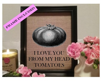Great FRAMED I Love You From My Head Tomatoes Burlap Print, Tomatoes, Funny Kitchen  Decor