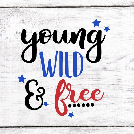 Young Wild And Free Svg Digital Download Fourth Of July Svg Etsy
