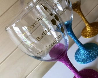 Glitter Wine glass Good day, bad day, dont ask
