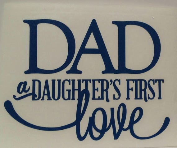 Dad A Daughters First Love Vinyl Decal Etsy
