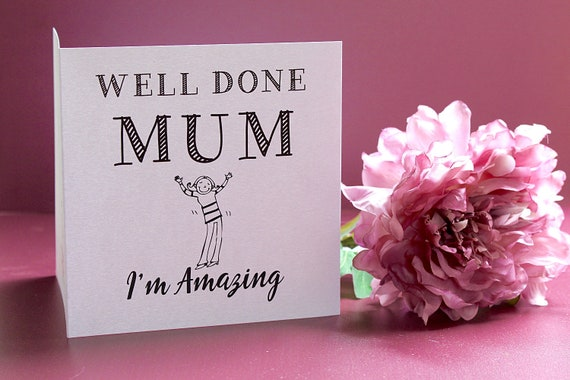Well done Mum! I'm Amazing, Mother's day card, mom, mum, Birthday card for mum, mothering sunday card, greetin cards