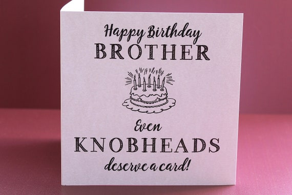 Happy birthday Brother, funny brother card, birthday card from sister, rude card for brothers