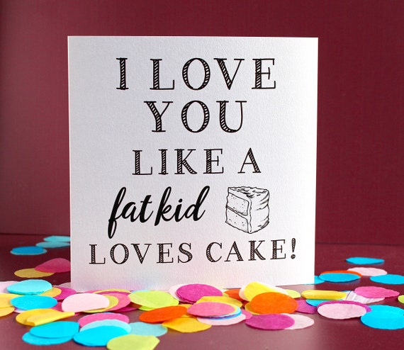 Humerous Valentine Card, funny card for her,  I love you card, funny greeting card for lovers, cake lover