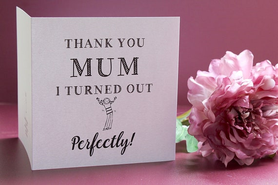 Thank you mum I turned out perfectly, mother's day cards, mothering sunday, mum cards