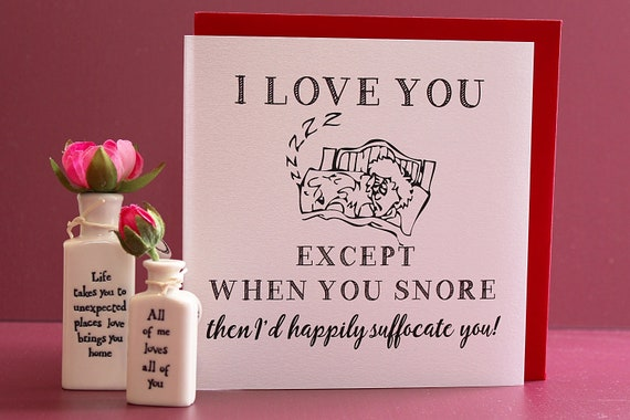 I love you except when you snore, Valentine Card, I love you, Greeting card, Anniversary card,