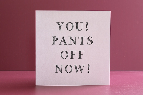 You Pants off Now!, Lovers card, Valentines Card, Anniversary Card, Rude Valentine, Rude Cards, Funny Cards, Greeting cards