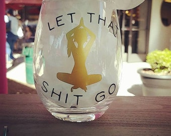 21 oz Let that Shit Go Funny Wine Glass Yoga Budda Best Friend Gift for Women