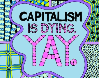 Capitalism is Dying. Yay. - An INSTANT DOWNLOAD Adult Coloring Page for Cranky Activists in Need of Relaxation