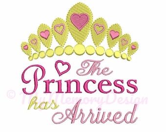 The Princess Has Arrived Embroidery Design - Baby girl embroidery - Crown embroidery - Sayings embroidery - INSTANT DOWNLOAD - 3 size
