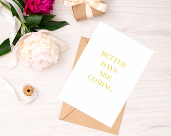 Better Days Are Coming Folded Greetings Card with Kraft Envelope    Free UK Delivery