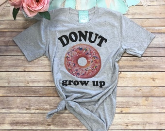5c150ed59 Funny Donut Shirt, Donut Ever Grow Up Shirt, Cute DonutShirt, Funny Graphic  Tees for Women, Birthday Gifts for Her, Donut Birthday Party Tee