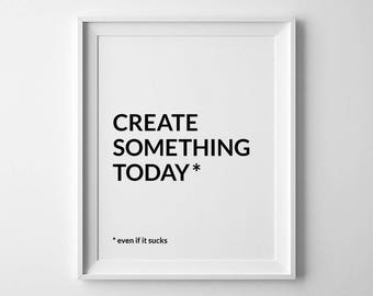 Inspitational Quote, Create Print, Motivational Prints, Create Poster, Creativity Print, Create Something Today, Quote Art