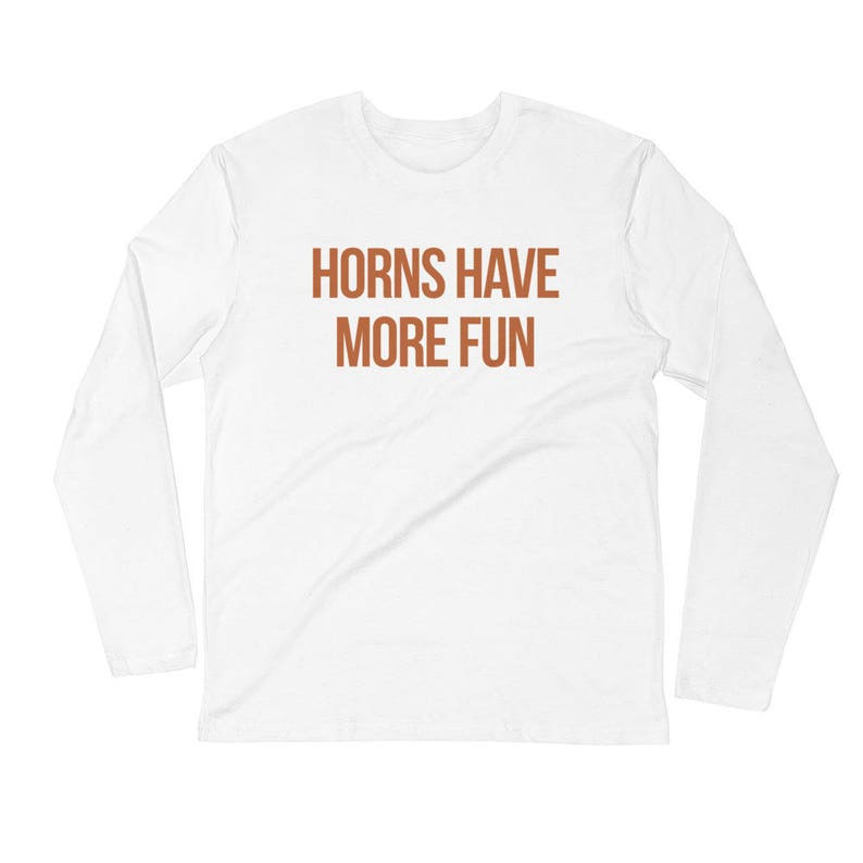 Horns Have More Fun  Game Day Shirt for Longhorn Fans  Long image 0