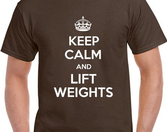 Keep Calm And Lift Weights T Shirt