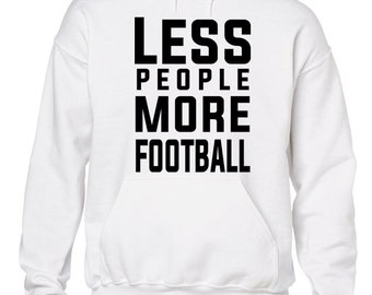 Less People More Football Hoodie