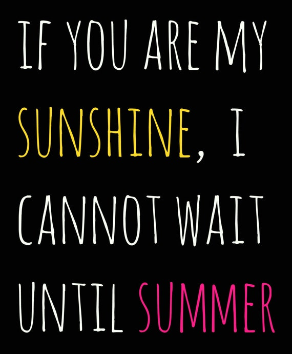 If You Are My Sunshine I Cannot Wait Until Summer Printable Etsy