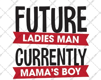Future Ladies Man Currently Mama's Boy - SVG DXF Png Eps File Valentine's Day Valentines Boys Cutting Silhouette Digital Mommy Son Mom