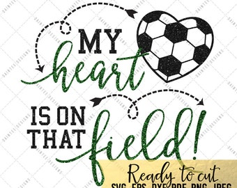 My Heart Is On that Field Soccer - SVG, Vector, DXF, EPS, Digital Cut File, Silhouette, Cricut, Mom, Sports, Cuttable