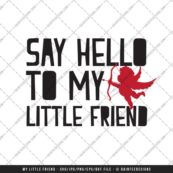 Say Hello To My Little Friend Svg Dxf Png Eps File Etsy