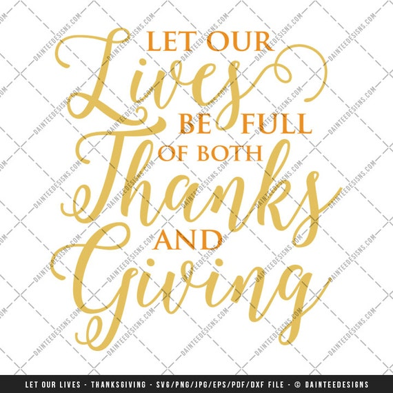 Let Our Lives Be Full Of Both Thanks And Giving Svg Dxf Eps Etsy