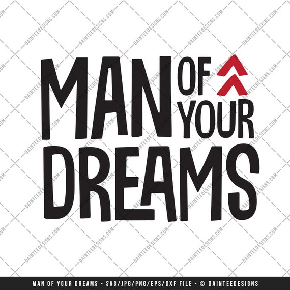 Man Of Your Dreams Svg Dxf Png Eps File Valentine S Day Etsy