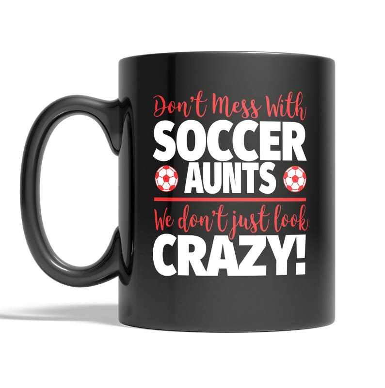 ebf218b6224 Crazy Soccer Aunt 11oz Coffee Mug Don't Mess With Soccer | Etsy