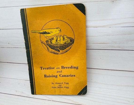 Treatise on Breeding and Raising Canaries by Howard fogg