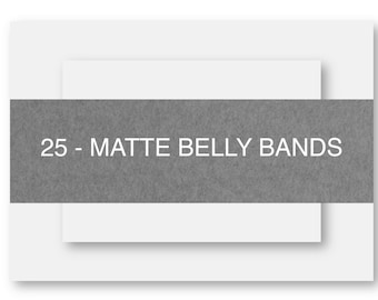 25 - Belly Bands - Matte Finish (More Colors Available)