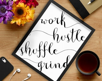 Work Hustle Shuffle Grind, Black Calligraphy, Printable Poster-Instant Download, Inspirational Poster, Room Decor, Office Decor
