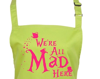 Alice in Wonderland Apron We're All Mad Here!  in a Choice of 22 Apron Colours        (Ref: 1305)