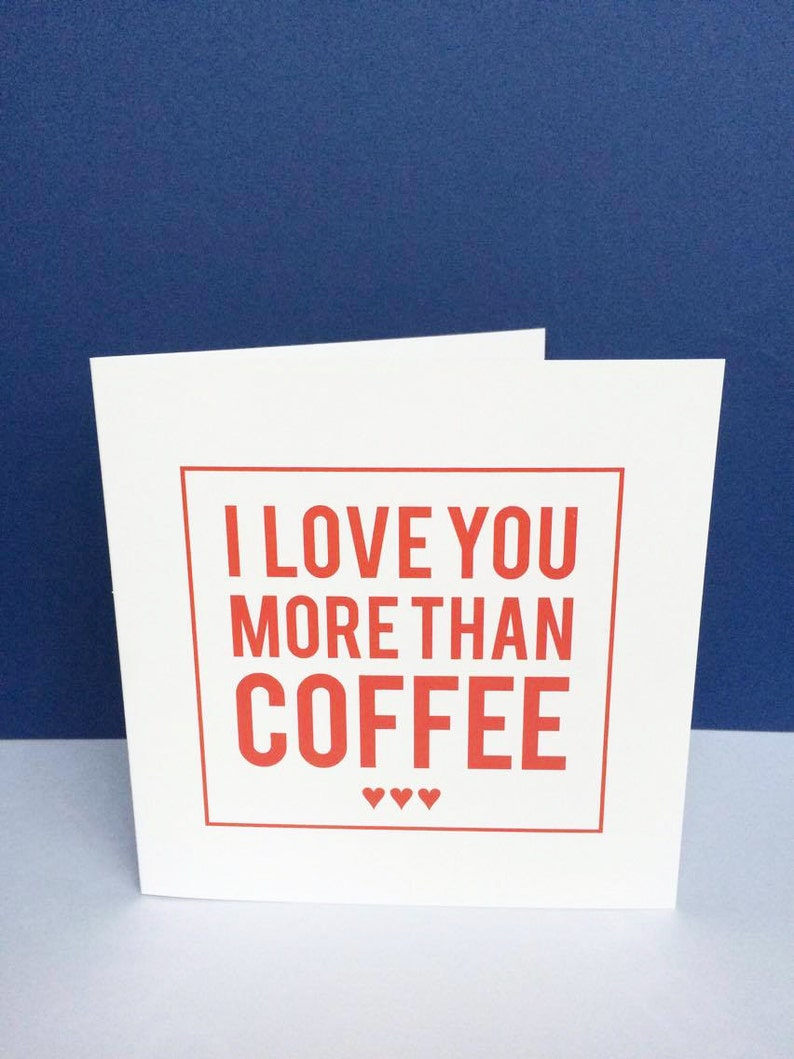 I Love You More Than Coffee Card. Anniversary. Birthday. Love. image 0