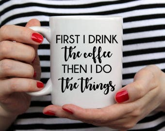 First I Drink The Coffee Then I Do The Things - 14 oz CERAMIC MUG