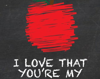 I Love That You're My Teacher Apple - 5x7 chalkboard background printable