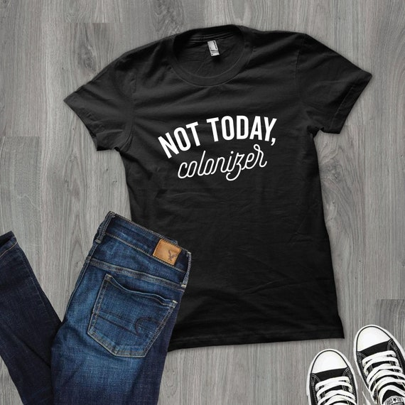 Unisex Feminist T Shirt, Not Today Colonizer Shirt, Black Panther T Shirt, Equal Rights Shirt, Women's March Shirt, Black Panther by Etsy