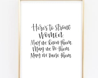 Here's to strong women. May we know them. May we be them. May we raise them. | Feminism Quote | Calligraphy print | 8x10