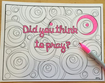 Coloring Page, Printable Instant download, Did you think to Pray