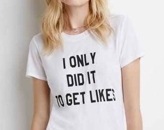 I Only Did It To Get Likes ladies t-shirt