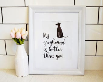 My greyhound is better than you. Rescue Dog, Digital Print, Home Decor.