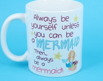Funny Novelty Mermaid Coffee Mug Always Be Yourself Unless You Can Be A Mermaid Then Always Be A Mermaid Funny Mug Gift - Free Mug Gift Box