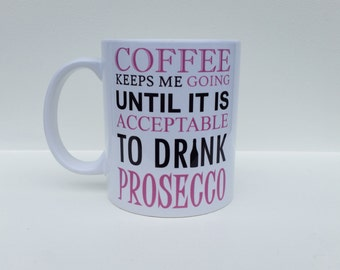 Personalised Mug - 'COFFEE Keeps Me Going Until It's Acceptable to DRINK PROSECCO' design