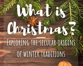 ebook What is Christmas? Exploring the Secular Origins of Winter Traditions