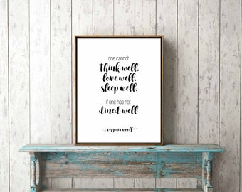 DIGITAL PRINT DOWNLOAD - One cannot think well, love well, sleep well, if one has not dined well, Virginia Woolf - quote, gift, printable