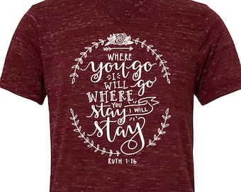 Christian shirt - faith apparel - scripture clothing - Jesus shirt - bible verse clothing - Ruth 1:16 - where you go - I will stay