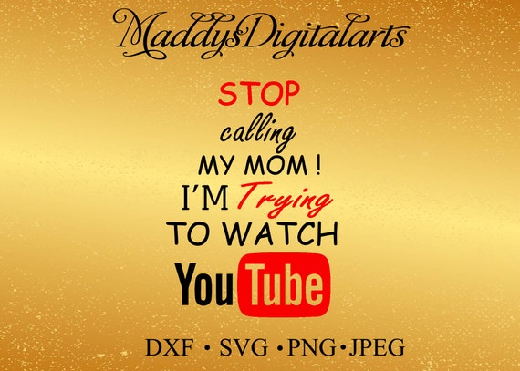 854fd014 Youtube STOP CALLING my Mom svg Youtube SVG Cricut cut | Etsy