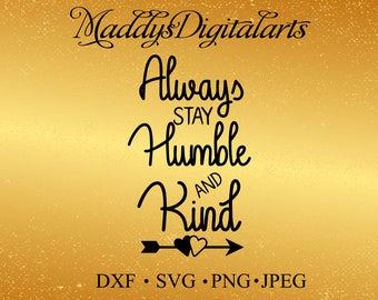 DIGITAL DOWNLOAD always stay humble and kind svg - quote svg - southern svg - png files - cut files - svg files - Silhouette Studio